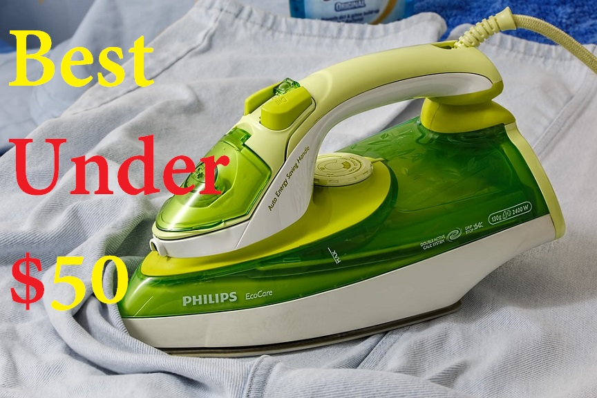 Best Steam Irons Under 50 In 2018 Combination Of Affordability